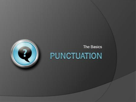 The Basics. Punctuation  Punctuation marks are symbols that organize, separate, emphasize and indicate pauses in language.  Common punctuation marks.