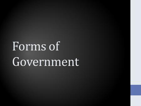 Forms of Government. Let's start with a little Greek Archy – Form of Government or rule Cracy – Rule or Power Demos - People Monos – Alone The/o – God.