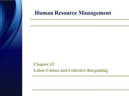 Chapter 12 Labor Unions and Collective Bargaining Human Resource Management.