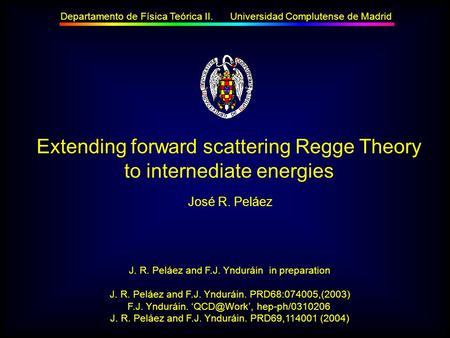 Extending forward scattering Regge Theory to internediate energies José R. Peláez Departamento de Física Teórica II. Universidad Complutense de Madrid.