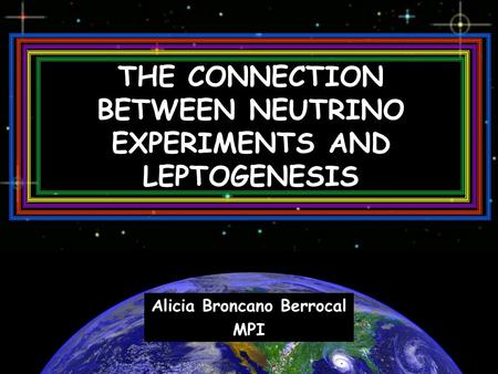 THE CONNECTION BETWEEN NEUTRINO EXPERIMENTS AND LEPTOGENESIS Alicia Broncano Berrocal MPI.