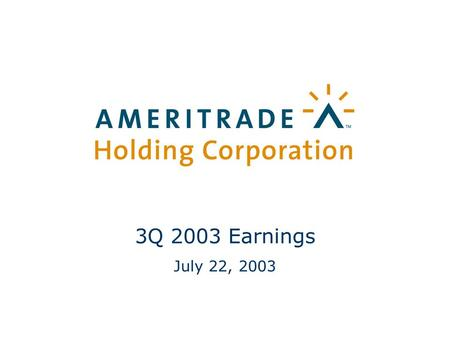 1 3Q 2003 Earnings July 22, 2003. 2 Safe Harbor Statement This presentation contains forward-looking statements within the meaning of the federal securities.