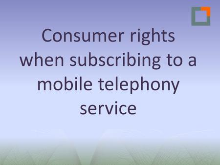 Consumer rights when subscribing to a mobile telephony service.