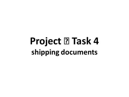 Project Ⅱ Task 4 shipping documents. Section 3 III. Ocean shipping documents Trade documents are generally classified into commercial documents, financial.