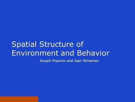 Spatial Structure of Environment and Behavior Joseph Peponis and Jean Wineman.