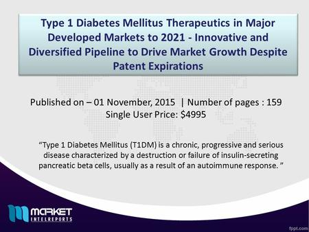 Type 1 Diabetes Mellitus Therapeutics in Major Developed Markets to 2021 - Innovative and Diversified Pipeline to Drive Market Growth Despite Patent Expirations.