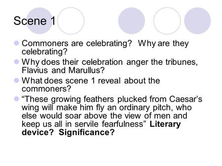 Scene 1 Commoners are celebrating? Why are they celebrating? Why does their celebration anger the tribunes, Flavius and Marullus? What does scene 1 reveal.