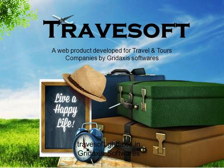 Travesoft A web product developed for Travel & Tours Companies by Gridaxis softwares travesoft.gridaxis.in Gridaxis Softwares.