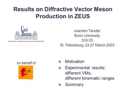 Results on Diffractive Vector Meson Production in ZEUS Joachim Tandler Bonn University DIS 03 St. Petersburg, 23-27 March 2003 Motivation Experimental.