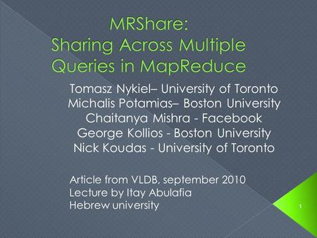 Tomasz Nykiel– University of Toronto Michalis Potamias– Boston University Chaitanya Mishra - Facebook George Kollios - Boston University Nick Koudas -