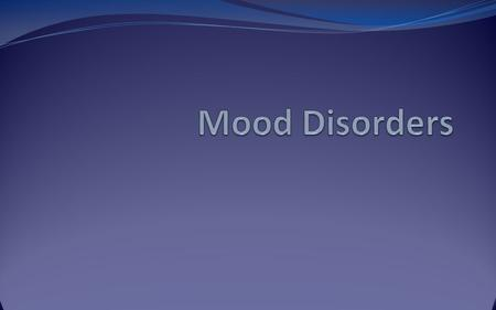 Mood disorders (general info) A. This category of mental disorders has significant and chronic disruption in mood as the predominant symptom. This causes.