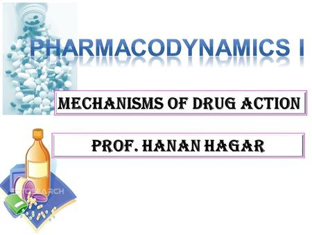 Prof. hanan Hagar.  Identify different targets of drug action Ilos Elaborate on drug binding to receptors Differentiate between their patterns of action;