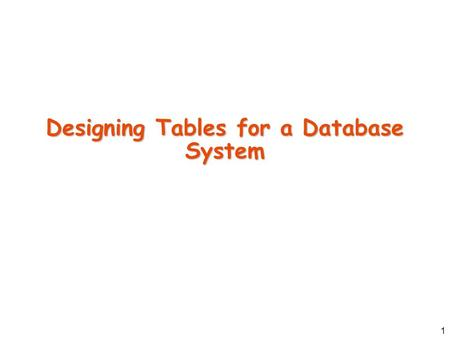 1 Designing Tables for a Database System. 2 Where we were, and where we're going The Entity-Relationship model: Used to model the world The Relational.