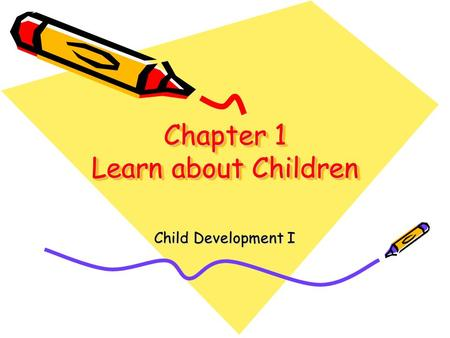 Chapter 1 Learn about Children Child Development I.