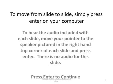 To move from slide to slide, simply press enter on your computer To hear the audio included with each slide, move your pointer to the speaker pictured.