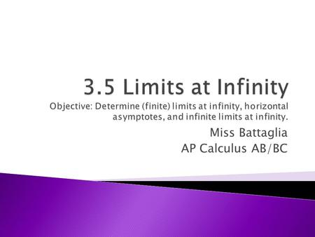 Miss Battaglia AP Calculus AB/BC. x -∞  -100-100110100 ∞∞ f(x) 33 2.99972.971.50 2.972.9997 33 f(x) approaches 3 x decreases without bound x increases.