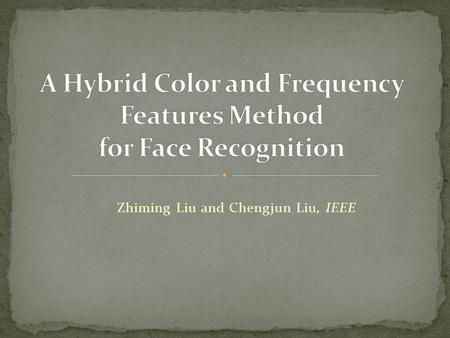 Zhiming Liu and Chengjun Liu, IEEE. Introduction Algorithms and procedures Experiments Conclusion.