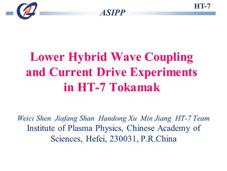 Lower Hybrid Wave Coupling and Current Drive Experiments in HT-7 Tokamak Weici Shen Jiafang Shan Handong Xu Min Jiang HT-7 Team Institute of Plasma Physics,