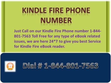 Just Call on our Kindle Fire Phone number 1-844- 801-7563 Toll Free for any type of eBook related issues, we are here 24*7 to give you best Service for.