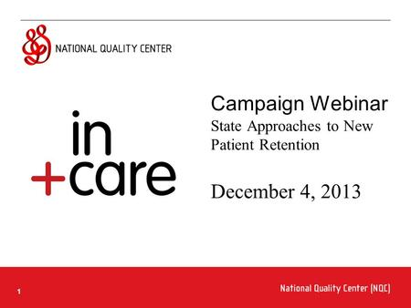 11 Campaign Webinar State Approaches to New Patient Retention December 4, 2013.