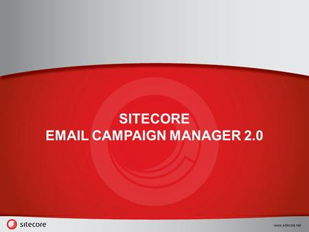 Www.sitecore.net SITECORE EMAIL CAMPAIGN MANAGER 2.0.