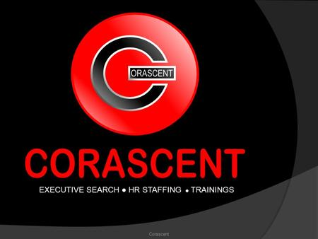 EXECUTIVE SEARCH ● HR STAFFING ● TRAININGS Corascent.