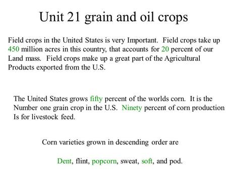 Unit 21 grain and oil crops Field crops in the United States is very Important. Field crops take up 450 million acres in this country, that accounts for.