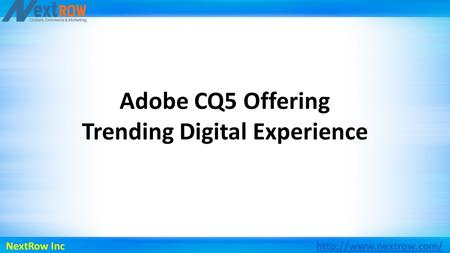 Adobe CQ5 Offering Trending Digital Experience NextRow Inc