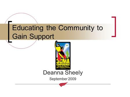 Educating the Community to Gain Support Deanna Sheely September 2009.