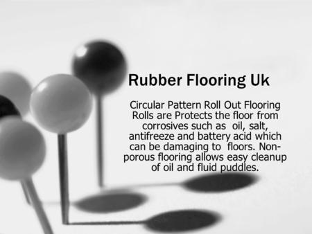 Rubber Flooring Uk Circular Pattern Roll Out Flooring Rolls are Protects the floor from corrosives such as oil, salt, antifreeze and battery acid which.