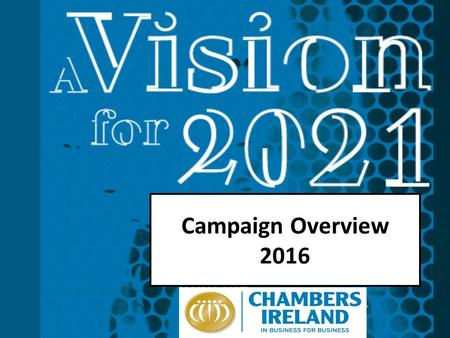 Campaign Overview 2016. Overview of Key Activities Campaign preparation Manifesto and campaign launch Chambers Social Media Toolkits Twitter campaign.