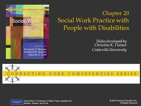 © 2012 Pearson Education, Inc. All Rights Reserved Social Work: A Profession of Many Faces, Updated 12e Morales, Sheafor, and Scott Chapter 20 Social Work.