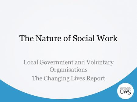 The Nature of Social Work Local Government and Voluntary Organisations The Changing Lives Report.