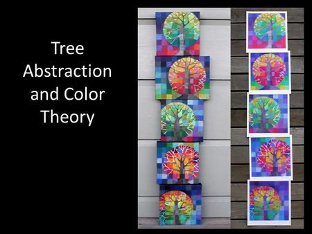 Tree Abstraction and Color Theory. Piet Mondrain March 7, 1872 – February 1, 1944.