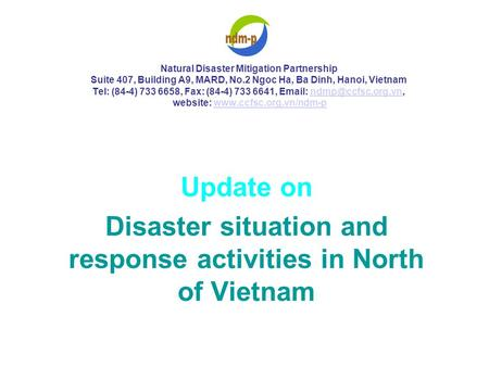 Natural Disaster Mitigation Partnership Suite 407, Building A9, MARD, No.2 Ngoc Ha, Ba Dinh, Hanoi, Vietnam Tel: (84-4) 733 6658, Fax: (84-4) 733 6641,