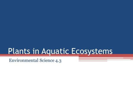 Plants in Aquatic Ecosystems Environmental Science 4.3.