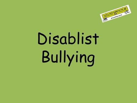 Disablist Bullying. My friends make me give them sweets. They say they won't be my friends if I don't. But they never give me anything. Mary I haven't.