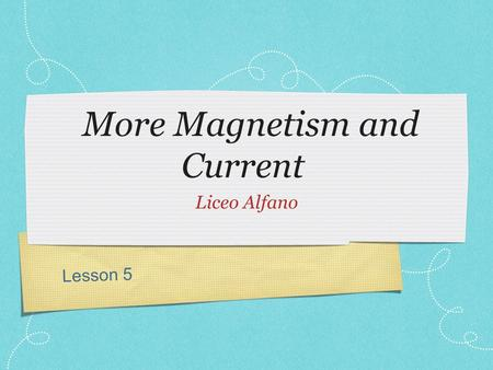 Lesson 5 More Magnetism and Current Liceo Alfano.