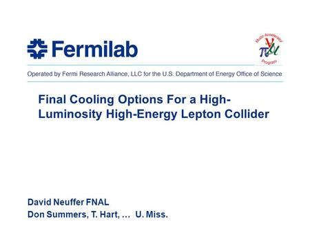Final Cooling Options For a High- Luminosity High-Energy Lepton Collider David Neuffer FNAL Don Summers, T. Hart, … U. Miss.