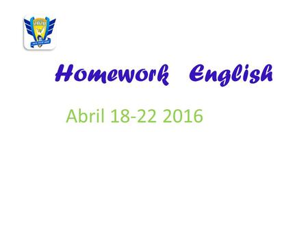 Homework English Abril 18-22 2016. Miss Silvia Chinolla MondayTuesdayWednesdayThursdayFriday Answer the past tense be worksheet pasted on your notebook.