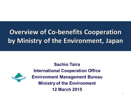 Overview of Co-benefits Cooperation by Ministry of the Environment, Japan Sachio Taira International Cooperation Office Environment Management Bureau Ministry.