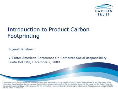 Introduction to Product Carbon Footprinting Sujeesh Krishnan VII Inter-American Conference On Corporate Social Responsibility Punta Del Este, December.