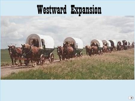 Trails to the West Westward Expansion. Trails to the West Section 1: Trails to the West Why did people go west and what challenges did they face?