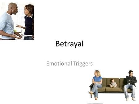 Betrayal Emotional Triggers. Freewrite A time when you were betrayed. What happened? How did you feel? How did you respond? Did it destroy the relationship.
