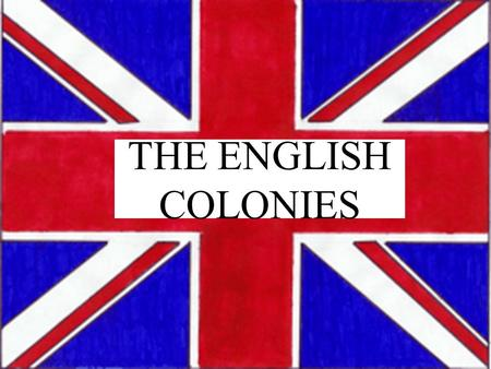 1 THE ENGLISH COLONIES. 2 EUROPEAN NATIONS: *Before Columbus, the land that would be known as America was populated by groups of Native Americans or Indians.
