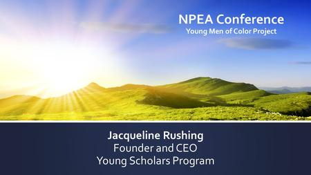 NPEA Conference Young Men of Color Project Jacqueline Rushing Founder and CEO Young Scholars Program.