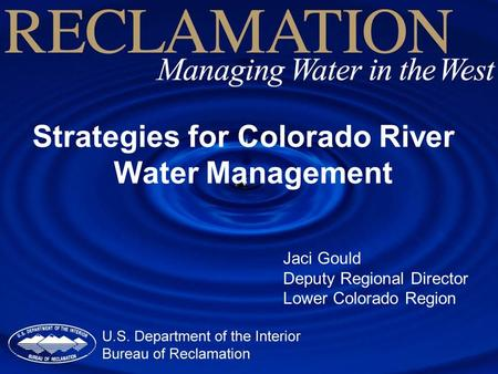 Strategies for Colorado River Water Management Jaci Gould Deputy Regional Director Lower Colorado Region.