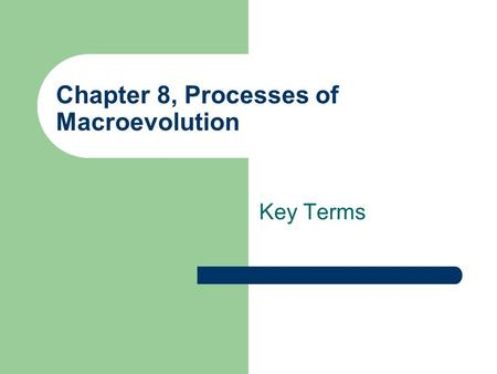 Chapter 8, Processes of Macroevolution Key Terms.