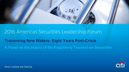 Traversing New Waters: Eight Years Post-Crisis A Panel on the Impact of the Regulatory Tsunami on Securities.
