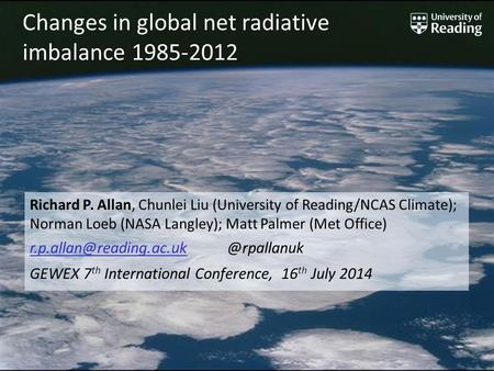 1 Changes in global net radiative imbalance 1985-2012 Richard P. Allan, Chunlei Liu (University of Reading/NCAS Climate); Norman Loeb (NASA Langley); Matt.